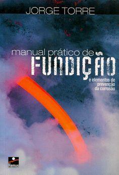 TORRE, Jorge. Manual prático de fundição: e elementos de prevenção da corrosão. [Manual moderno de fundicion, (espanhol)]. São Paulo: Hemus, 2004. 243 p. Inclui bibliografia; il. tab. quad.; 24cm. ISBN 8528905225.  Palavras-chave: FUNDICAO; ENGENHARIA MECANICA.  CDU 621.74 / T689m / 2004