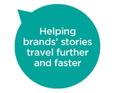 Helping brands' stories travel further and faster