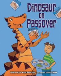 "Dinosaur on Passover    Author: Diane Levin Rauchwerger  Illustrator: Jason Wolff    A young boy celebrates Passover with the ""help"" of a very enthusiastic dinosaur."