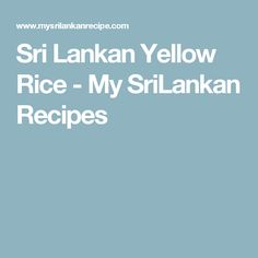 Sri Lankan Yellow Rice - My SriLankan Recipes