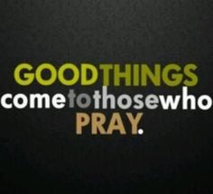 Pray! We have not because we ask not.