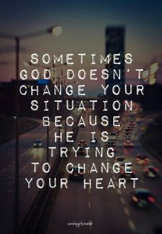 Sometimes God is trying to change your heart about the situation. #Encouragement