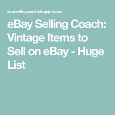 eBay Selling Coach: Vintage Items to Sell on eBay - Huge List