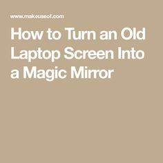 How to Turn an Old Laptop Screen Into a Magic Mirror