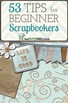 If you're thinking about getting into the scrapbooking game, don't let beginners' nerves stop you!   Get started with 53 of the best tips for new scrapbookers. Here they are: