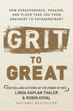 Grit to great : how perseverance, passion, and pluck take you from ordinary to extraordinary