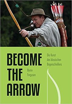 Buy Die Kunst des klassischen Bogenschießens - Become the Arrow by Byron Ferguson, Peter O. Stecher and Read this Book on Kobo's Free Apps. Discover Kobo's Vast Collection of Ebooks and Audiobooks Today - Over 4 Million Titles! Archery Tips, Archery Hunting, Bow Hunting, Hunting Tips, Archery For Beginners, Fire Training, The Byron, Shooting Targets, Traditional Archery