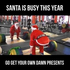 Santa is busy this year. Go get your own damn presents. Health Motivation, Monday Motivation, Workout Humor, Exercise Humor, Workout Fitness, Gym Rat, Powerlifting, Kettlebell, Health Fitness