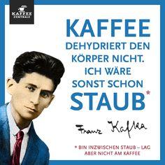 Kaffee dehydriert den Körper nicht. Ich wäre sonst schon Staub. (Franz Kafka) www.kaffeezentrale.de