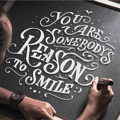 You are somebody's reason to smile :)