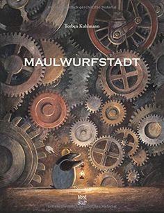 Maulwurfstadt von Torben Kuhlmann http://www.amazon.de/dp/3314102747/ref=cm_sw_r_pi_dp_N9fHvb0JWZ70T
