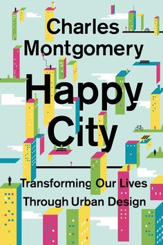 Booktopia has Happy City, Transforming Our Lives Through Urban Design by Charles Montgomery. Buy a discounted Paperback of Happy City online from Australia's leading online bookstore. New Books, Good Books, Books To Read, Charles Montgomery, Science Of Happiness, Landscape Arquitecture, Happy City, Sustainable City, Sustainable Architecture