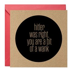 Hitler Was Right  Funny Rude Extreme Card  Mehmories by Mehmories