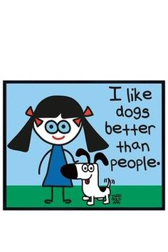 I like dogs better than people.