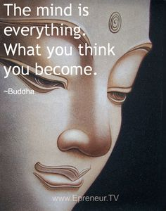 The mind is everything, what you think you become. #mindset #quote www.Epreneur.TV