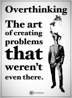 Overthinking Quotes The Art of creating problems that were not even there. Quotes about overthinking Life Coach Quotes, Life Quotes, Old Quotes, Funny Quotes, First Day Of Work, Power Of Positivity, Stress Less, Motivational Posters, True Words
