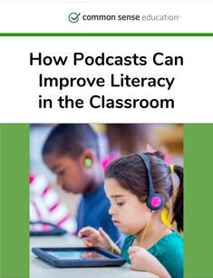 How Podcasts Can Improve Literacy in the Classroom - Boost confidence and focus with these free, accessible, and fresh texts.