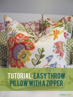 Tutorial: Easy Throw Pillow with a Zipper. Great way to make your own pillows with the fabric you want - for less!