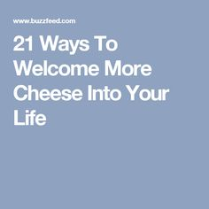 21 Ways To Welcome More Cheese Into Your Life