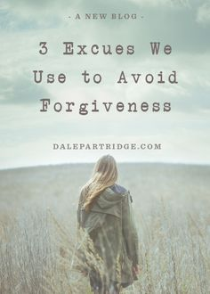 3 Excuses We Use To Avoid Forgiveness