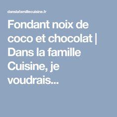 Fondant noix de coco et chocolat | Dans la famille Cuisine, je voudrais...