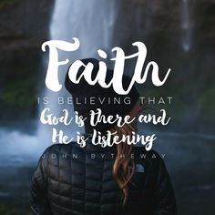 """Faith is believing that God is there and he is listening."" -John Bytheway LDS…"