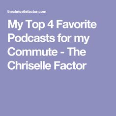 My Top 4 Favorite Podcasts for my Commute - The Chriselle Factor