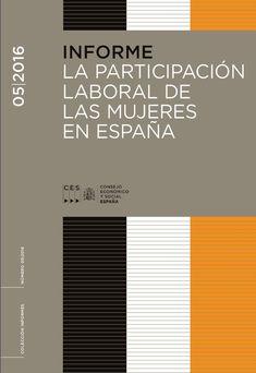 La participación laboral de las mujeres en España / Consejo Económico y Social. - 2017