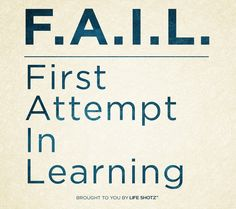 F.A.I.L. First Attempt in Learning.
