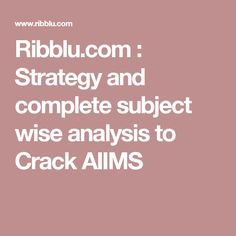 Ribblu.com : Strategy and complete subject wise analysis to Crack AIIMS