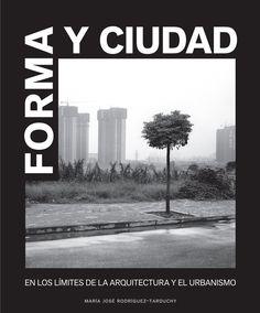 Forma y ciudad : en los límites de la arquitectura y el urbanismo / María José Rodríguez-Tarduchy, Ignacio Bisbal Grandal, Emilio Ontiveros de la Fuente