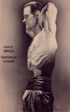 Anato Hayes Anatomical Wonder Hayes was able to displace the organs and muscles in his abdominal cavity until his backbone could be seen on the front. (Ripley's Postcard)