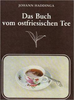 Das Buch vom ostfriesischen Tee: Amazon.de: Johann Haddinga: Bücher