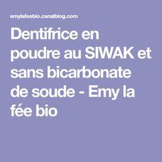 Dentifrice en poudre au SIWAK et sans bicarbonate de soude - Emy la fée bio