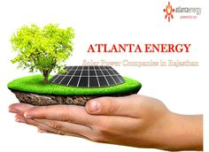 Atlanta Energy is one of the best Solar Power Companies in Rajasthan which offer high quality at an affordable cost. Solar Power Companies, North India, Solar Energy, Atlanta, Solar Power