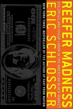 Reefer Madness: Sex, Drugs, and Cheap Labor in the American Black Market  by Eric Schlosser