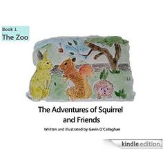 The Adventures of Squirrel and friends (TheZoo Book 1) eBook: Gavin O'Callaghan: Amazon.co.uk: Kindle Store