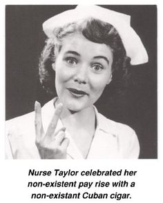 Nurse Taylor celebrated her non-existent pay raise with a non-existent Cuban cigar.