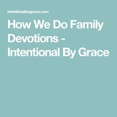 How We Do Family Devotions - Intentional By Grace