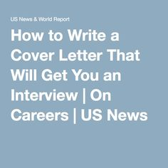 How to Write a Cover Letter That Will Get You an Interview   On Careers   US News
