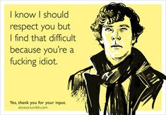 This couldnt be more fitting to the work situation i am at now!  Some cool Sherlock e-cards. - Imgur