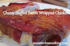 CHEESY STUFFED BACON WRAPPED CHICKEN~ MOORE OR LESS COOKING