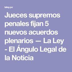Jueces supremos penales fijan 5 nuevos acuerdos plenarios — La Ley - El Ángulo Legal de la Noticia