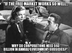 If the Free Market works so well, why do corporations need $93B in annual subsidies from the government?