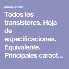 Todos los transistores. Hoja de especificaciones. Equivalente. Principales características. Datasheet Electronics Components, Electronics Projects, Ham Radio Antenna, Raspberry Pi Projects, Weird Science, Linux, Projects To Try, Audio, Technology