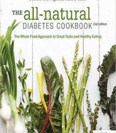 The All-Natural Diabetes Cookbook: The Whole Food Approach To Great Taste And Healthy Eating PDF
