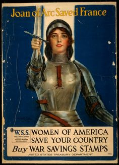 WWI poster, 1918. This poster invokes the figure of Joan of Arc (circa 1412–31), the traditionally recognized patriot and martyr of France who led the fight against the English in the Hundred Years' War. The illustration of a beautiful young Joan, raising her sword, is by Haskell Coffin (1878–1941). From the World Digital Library.