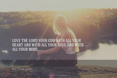 Love the Lord your God with all your heart and with all your soul and with all your mind. Amen! www.reachavillage.org