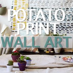 Use Potatoes To Make Printed Wall Art                                                                                                                                                                                 More