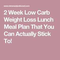 2 Week Low Carb Weight Loss Lunch Meal Plan That You Can Actually Stick To!